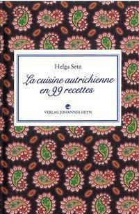 La cuisine autrichienne en 99 recettes, Helga Setz