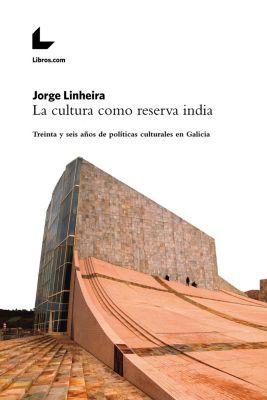 La cultura como reserva india, Jorge Linheira