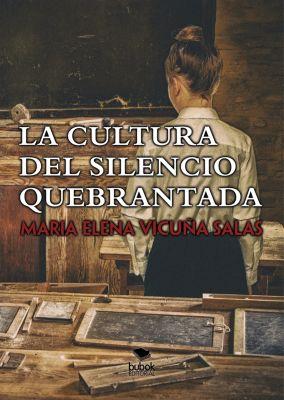La cultura del silencio quebrantada, María Elena Vicuña Salas