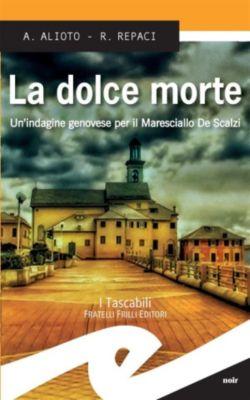 La dolce morte. Un'indagine genovese per il Maresciallo De Scalzi, Alessandra Alioto e Rosalba Repaci