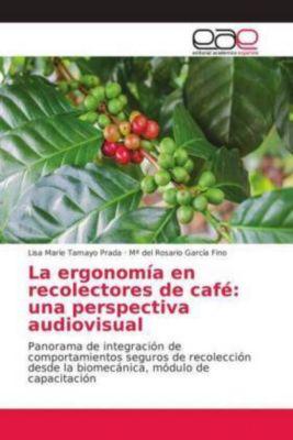 La ergonomía en recolectores de café: una perspectiva audiovisual, Lisa Marie Tamayo Prada, Mª del Rosario García Fino