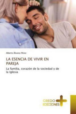 LA ESENCIA DE VIVIR EN PAREJA, Alberto Álvarez Pérez