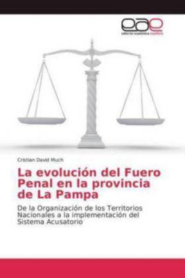La evolución del Fuero Penal en la provincia de La Pampa, Cristian David Much
