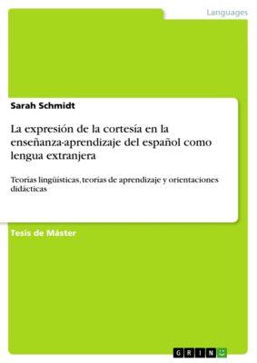 La expresión de la cortesía en la enseñanza-aprendizaje del español como lengua extranjera, Sarah Schmidt