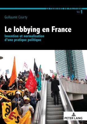 La Fabrique du politique: Le lobbying en France, Guillaume Courty