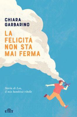 La felicità non sta mai ferma, Chiara Garbarino