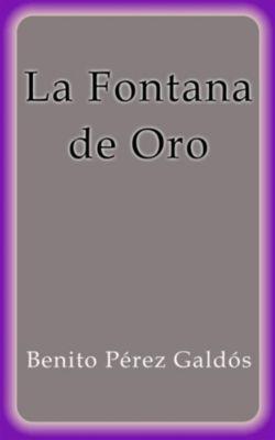 La Fontana de Oro, Benito Pérez Galdós