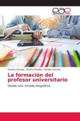 La formación del profesor universitario, Catalina Estrada, Martha Sandino, Mariela Sanchez