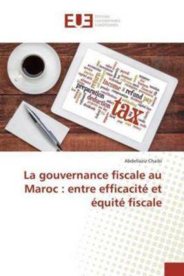 La gouvernance fiscale au Maroc : entre efficacité et équité fiscale, Abdellaziz Chaibi
