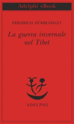 La guerra invernale nel Tibet, Friedrich Dürrenmatt