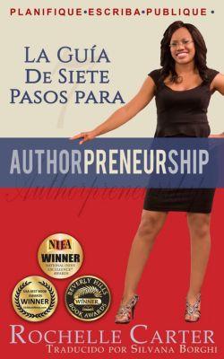 La guía de 7 pasos para Authorpreneurship (Emprendescritores), Rochelle Carter