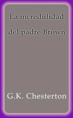 La incredulidad del padre Brown, G. K. Chesterton