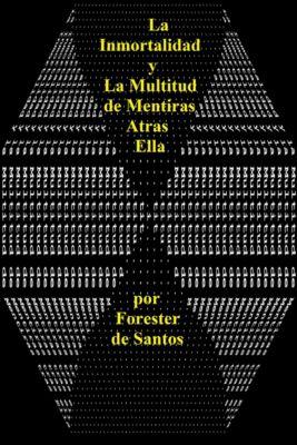 La Inmortalidad y la Multitud de Mentiras tras Ella, Forester de Santos