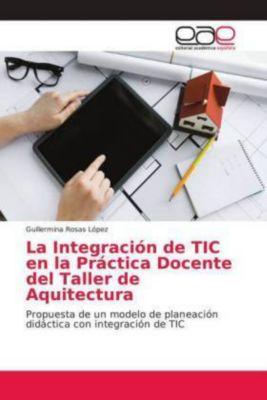 La Integración de TIC en la Práctica Docente del Taller de Aquitectura, Guillermina Rosas López