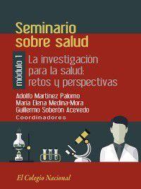 La investigación para la salud, Maria Elena Medina-Mora, Adolfo Martínez Palomo, Guillermo Soberón Acevedoim