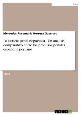 La justicia penal negociada - Un análisis comparativo entre los procesos penales español y peruano, Mercedes Rosemarie Herrera Guerrero