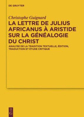 La lettre de Julius Africanus à Aristide sur la généalogie du Christ, Christophe Guignard