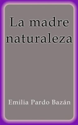 La madre naturaleza, Emilia Pardo Bazán