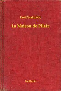 La Maison de Pilate, Paul (pere) Feval