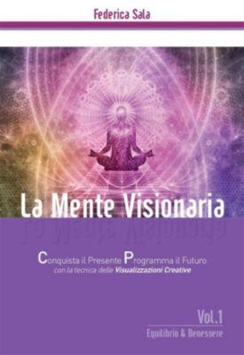 La Mente Visionaria Vol.1 Equilibrio & Benessere, Federica Sala