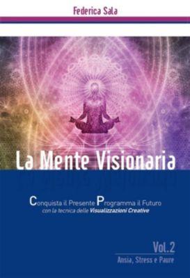 La Mente Visionaria Vol.2 Ansia, Stress & Paure, Federica Sala
