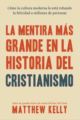 La Mentira Más Grande En La Historia Del Cristianismo, Matthew Kelly