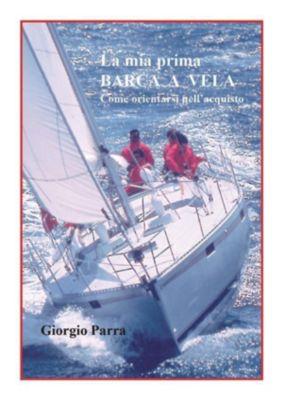 La mia prima barca a vela. Come orientarsi nell'acquisto, Giorgio Parra