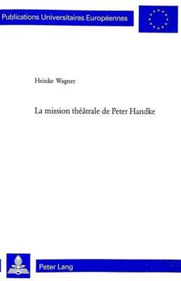 La mission théâtrale de Peter Handke, Heinke Wagner