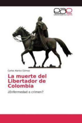 La muerte del Libertador de Colombia, Carlos Alarico Gómez