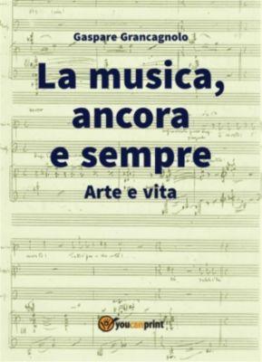 La musica, ancora e sempre. Arte e vita, Gaspare Grancagnolo