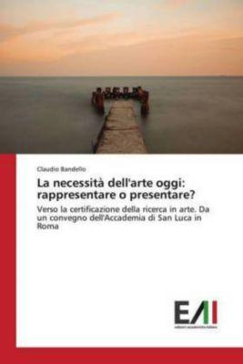 La necessità dell'arte oggi: rappresentare o presentare?, Claudio Bandello