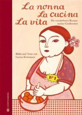 La nonna, La cucina, La vita, Limitierte Jubiläumsausgabe - Larissa Bertonasco |