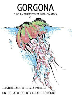 La Novella Orchidea: Gorgona, o de la consistencia duro-elástica, Ricardo Tronconi
