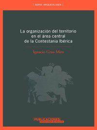 La organización del territorio en el área central de la Contestania Ibérica, I. Grau Mira