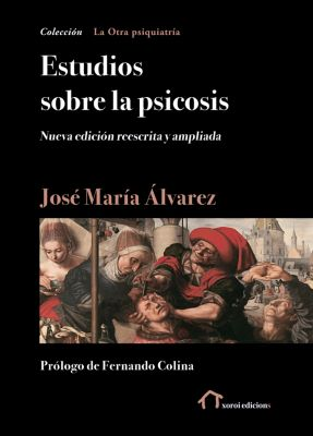 La Otra psiquiatría: Estudios sobre la psicosis, José María Álvarez