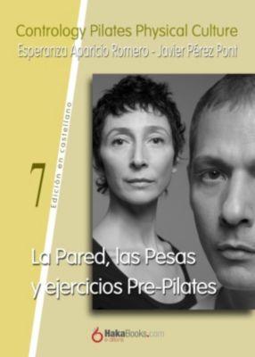 La Pared, las Pesas y ejercicios Pre-Pilates, Esperanza Aparicio Romero, Javier Pérez Pont