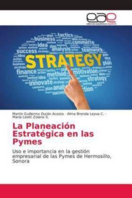 La Planeación Estratégica en las Pymes, Martin Guillermo Durán Acosta, Alma Brenda Leyva C., María Lizett Zolano S.