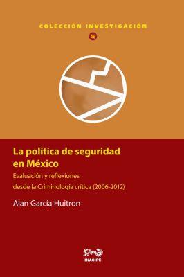 La política de seguridad en México, Alan García Huitrón