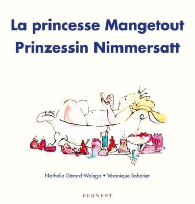 La princesse Mangetout / Prinzessin Nimmersatt - Nathalie Gérard-Walega pdf epub