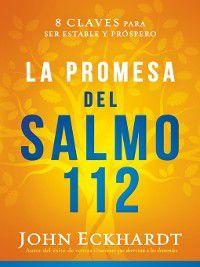 La promesa del Salmo 112 / the Psalm 112 Promise, John Eckhardt