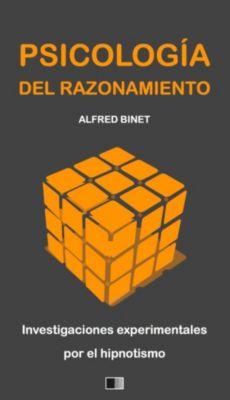 La Psicología del Razonamiento : Investigaciones experimentales por el hipnotismo, Alfred Binet