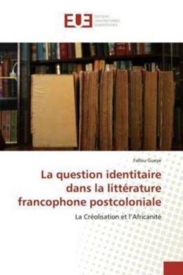 La question identitaire dans la littérature francophone postcoloniale, Fallou Gueye