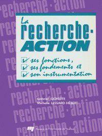 La recherche-action - Ses fonctions, ses fondements et son instrumentation, Gabriel Goyette, Michelle Lessard-Hébert