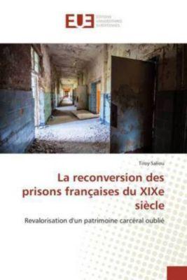 La reconversion des prisons françaises du XIXe siècle, Tiroy Saliou