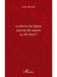La reforme des eglises peut-elle Etre esperee au xxie siEcle, Andre Micaleff