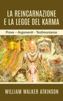La Reincarnazione e la legge del Karma, William Walker Atkinson