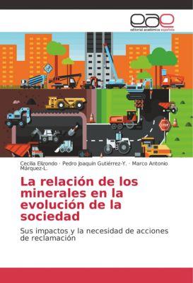 La relación de los minerales en la evolución de la sociedad, Cecilia Elizondo, Pedro Joaquín Gutiérrez-Y., Marco Antonio Márquez-L.