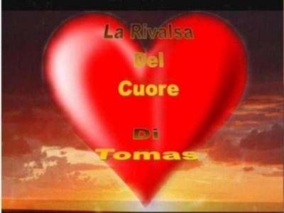La rivalsa Del Cuore, Tomas