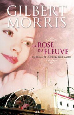 La roue à aubes: La rose du fleuve, Gilbert Morris