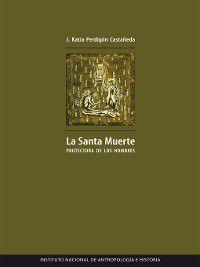 La santa muerte protectora de los hombres, J. Katia Perdigón Castañeda